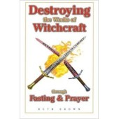 Destroying the Works of Witchcraft Through Fasting & Prayer